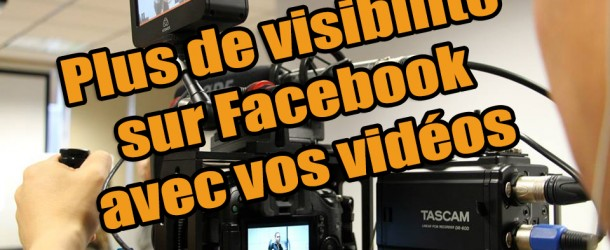 Gagnez en visibilité avec la vidéo et le reach Facebook